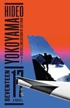 Seventeen - A Novel ebook by Hideo Yokoyama, Louise Heal Kawai