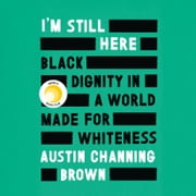 I'm Still Here - Black Dignity in a World Made for Whiteness audiobook by Austin Channing Brown