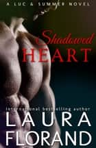 Shadowed Heart - A Luc & Summer Novel eBook by Laura Florand