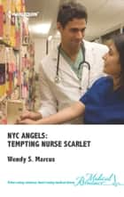 NYC Angels: Tempting Nurse Scarlet ebook by Wendy S. Marcus