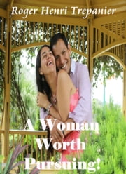 A Woman Worth Pursuing! ebook by Roger Henri Trepanier