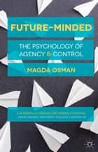 Future-Minded - The Psychology of Agency and Control ebook by Magda Osman