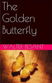 The Golden Butterfly ebook by Walter Besant,James Rice