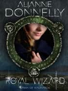 The Royal Wizard ebook by Alianne Donnelly