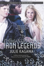 The Iron Legends: Winter's Passage\Summer's Crossing\Iron's Prophecy - Winter's Passage\Summer's Crossing\Iron's Prophecy ebook by Julie Kagawa