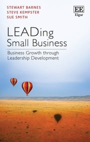LEADing Small Business - Business Growth through Leadership Development ebook by Stewart Barnes,Steve Kempster,Sue Smith