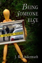 Being Someone Else ebook by J R Lindermuth