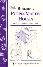 Building Purple Martin Houses - Storey's Country Wisdom Bulletin A-214 ebook by Janice Therese Mancuso
