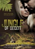 Jungle Of Deceit ebook by Maureen A. Miller
