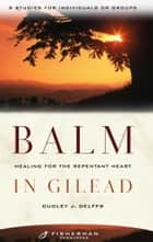 Balm in Gilead - Healing for the Repentent Heart ebook by Dudley Delffs