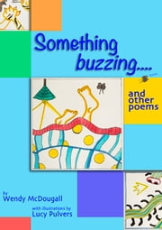 Something Buzzing ebook by Wendy McDougall,Lucy Pulvers