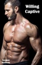 Willing Captive ebook by Keegan Kennedy