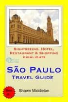 Sao Paulo, Brazil Travel Guide - Sightseeing, Hotel, Restaurant & Shopping Highlights (Illustrated) ebook by Shawn Middleton