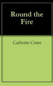 Round the Fire ebook by Catherine Crowe