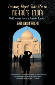 Landing Right Side Up in Nehru's India - Field Notes from a Punjab Sojourn ebook by Jean Durgin Harlan