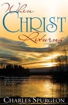 When Christ Returns ebook by Charles H. Spurgeon