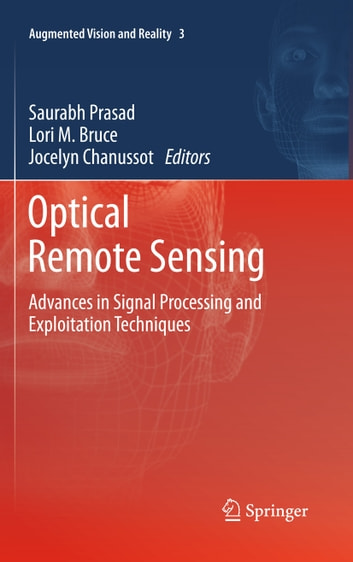 Optical Remote Sensing - Advances in Signal Processing and Exploitation Techniques ebook by