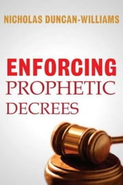 Enforcing Prophetic Decrees ebook by Nicholas Duncan-Williams