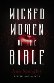 Wicked Women of the Bible ebook by Ann Spangler