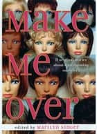 Make Me Over: Eleven Stories of Transformation ebook by Marilyn Singer