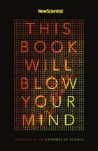 This Book Will Blow Your Mind ebook by New Scientist