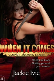 When It Comes - Vampire Assassin League, #31 ebook by Jackie Ivie