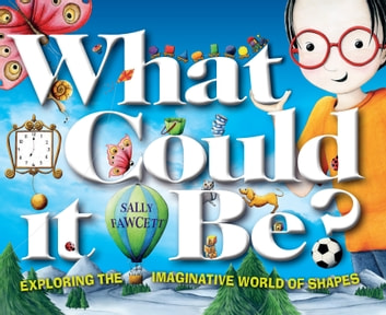 What Could It Be? - Exploring the Imaginative World of Shapes ebook by Sally Fawcett