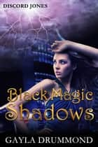 Black Magic Shadows - Discord Jones, #5 ebook by Gayla Drummond
