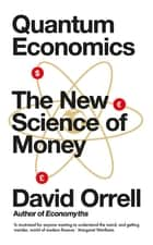 Quantum Economics - The New Science of Money ebook by David Orrell
