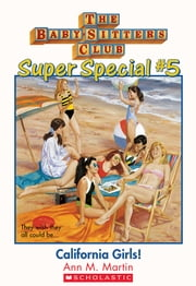 The Baby-Sitters Club Super Special #5: California Girls ebook by Ann M. Martin