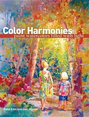 Color Harmonies: Paint Watercolors Filled with Light ebook by Edin, Rose