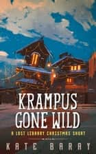 Krampus Gone Wild - Lost Library ebook by Kate Baray
