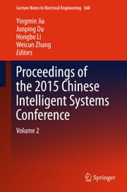 Proceedings of the 2015 Chinese Intelligent Systems Conference - Volume 2 ebook by Yingmin Jia,Junping Du,Hongbo Li,Weicun Zhang