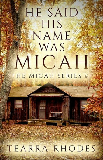 He Said His Name Was Micah ebook by Tearra Rhodes