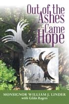 Out of the Ashes Came Hope ebook by Monsignor William J. Linder,Gilda Rogers