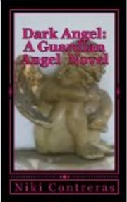 Dark Angel (A Guardian Angel Novel) ebook by Niki Contreras