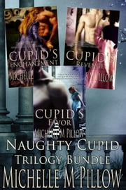 Naughty Cupid (Books 1-3 Box Set) ebook by Michelle M. Pillow