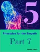 5 Principles for the Empath: Part 7 ebook by Stephen Ebanks