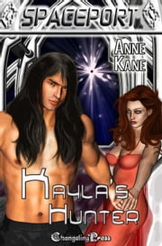 Spaceport: Kayla's Hunter ebook by Anne Kane