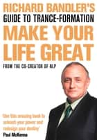 Richard Bandler's Guide to Trance-formation: Make Your Life Great ebook by