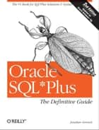Oracle SQL*Plus: The Definitive Guide - The Definitive Guide ebook by Jonathan Gennick