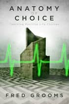 Anatomy of Choice: Teaching Positive Life Choices ebook by Fred Grooms