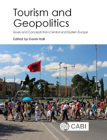 Tourism and Geopolitics - Issues and Concepts from Central and Eastern Europe eBook by