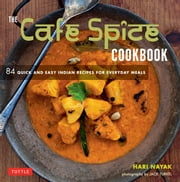 The Café Spice Cookbook - 84 Quick and Easy Indian Recipes for Everyday Meals ebook by Hari Nayak,Jack Turkel