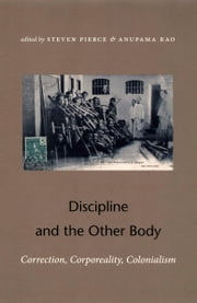 Discipline and the Other Body - Correction, Corporeality, Colonialism ebook by Steven Pierce,Anupama Rao,Kerry Ward,Shannon Lee Dawdy
