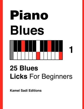 Piano Blues Vol. 1 - 25 Blues Licks For Beginners ebook by Kamel Sadi