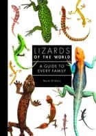 Lizards of the World - A Guide to Every Family ebook by Mark O'Shea