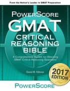 The PowerScore GMAT Critical Reasoning Bible ebook by David M. Killoran