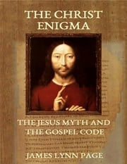 The Christ Enigma - The Jesus Myth and the Gospel Code ebook by James Lynn Page