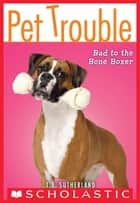 Pet Trouble #7: Bad to the Bone Boxer ebook by T. T. Sutherland